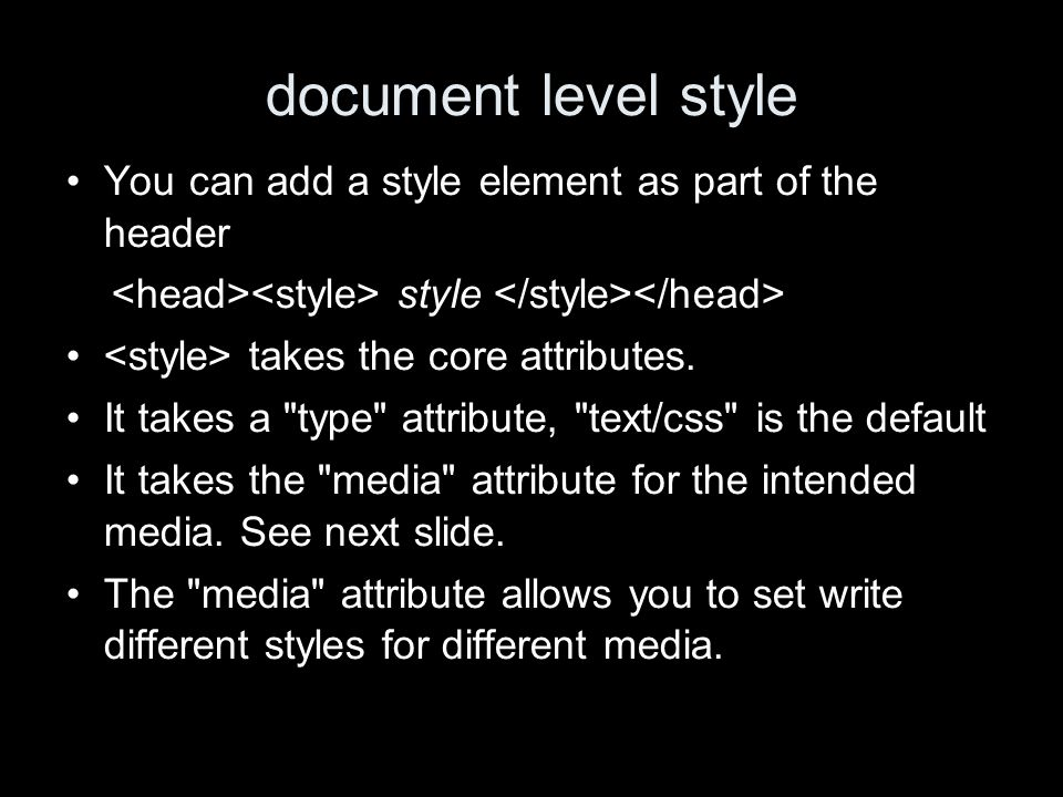 document level style You can add a style element as part of the header style takes the core attributes.