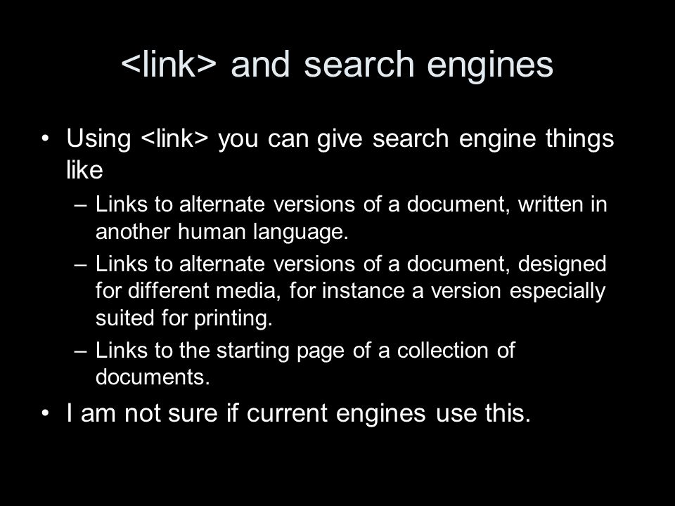 and search engines Using you can give search engine things like –Links to alternate versions of a document, written in another human language.