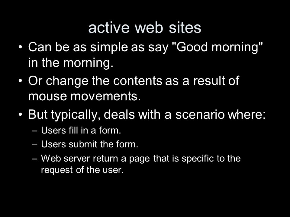 active web sites Can be as simple as say Good morning in the morning.