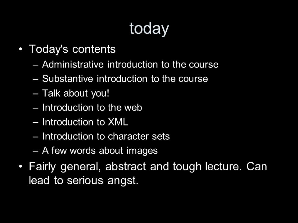 today Today s contents –Administrative introduction to the course –Substantive introduction to the course –Talk about you.