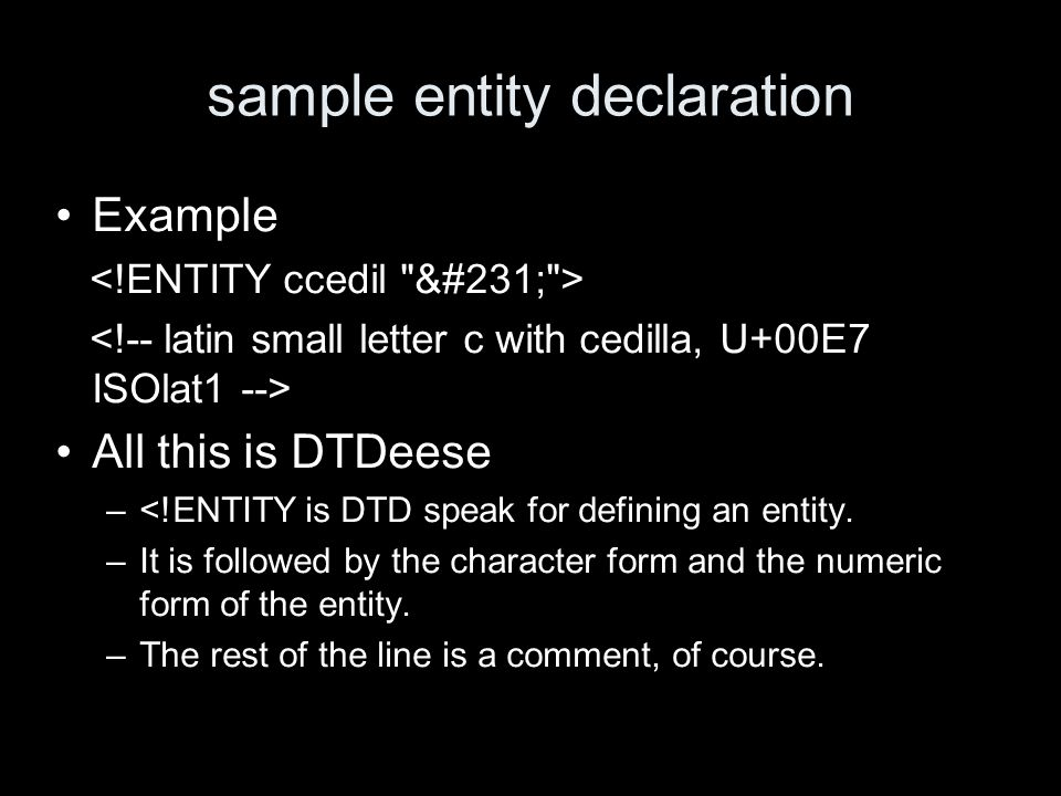 sample entity declaration Example All this is DTDeese –<!ENTITY is DTD speak for defining an entity.