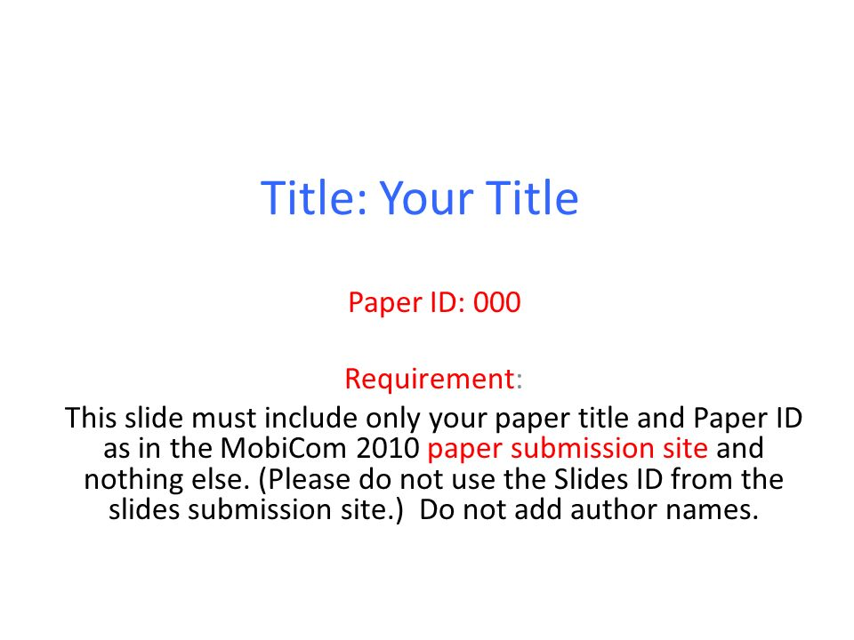 Title: Your Title Paper ID: 000 Requirement: This slide must include only your paper title and Paper ID as in the MobiCom 2010 paper submission site and nothing else.