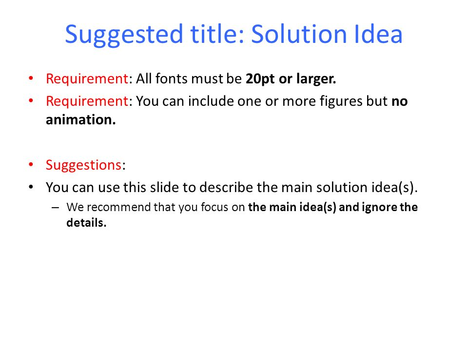 Suggested title: Solution Idea Requirement: All fonts must be 20pt or larger.