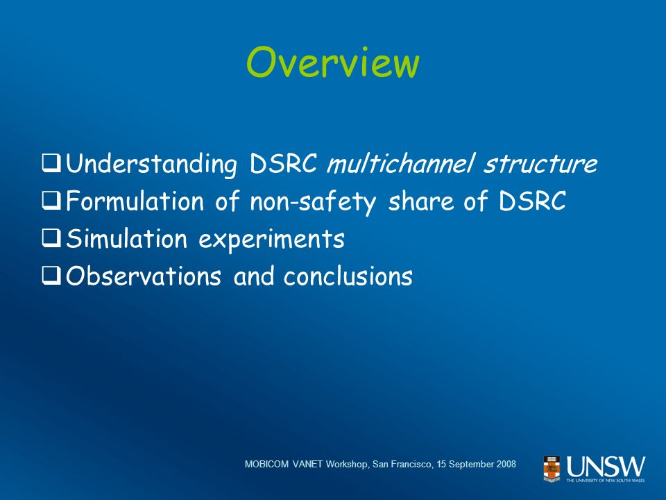 MOBICOM VANET Workshop, San Francisco, 15 September 2008 Overview Understanding DSRC multichannel structure Formulation of non-safety share of DSRC Simulation experiments Observations and conclusions