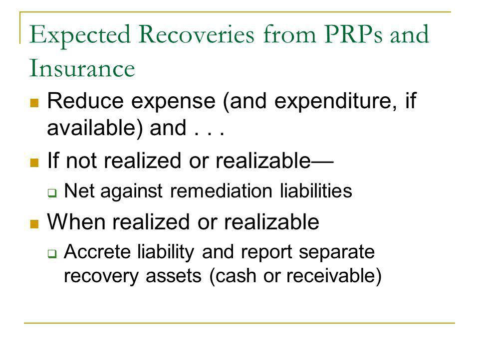 Expected Recoveries from PRPs and Insurance Reduce expense (and expenditure, if available) and...