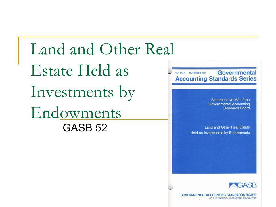 Land and Other Real Estate Held as Investments by Endowments GASB 52
