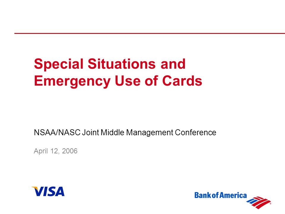 Special Situations and Emergency Use of Cards NSAA/NASC Joint Middle Management Conference April 12, 2006