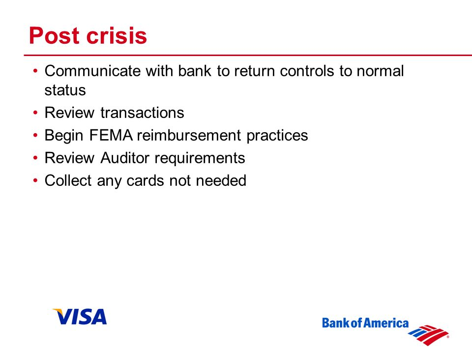 Post crisis Communicate with bank to return controls to normal status Review transactions Begin FEMA reimbursement practices Review Auditor requirements Collect any cards not needed