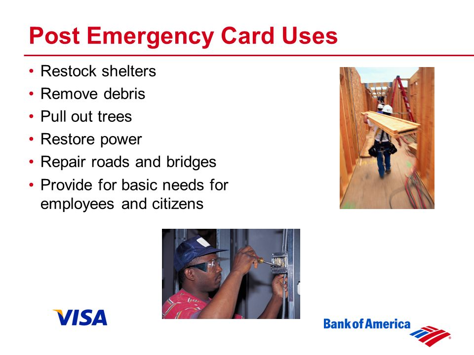 Post Emergency Card Uses Restock shelters Remove debris Pull out trees Restore power Repair roads and bridges Provide for basic needs for employees and citizens