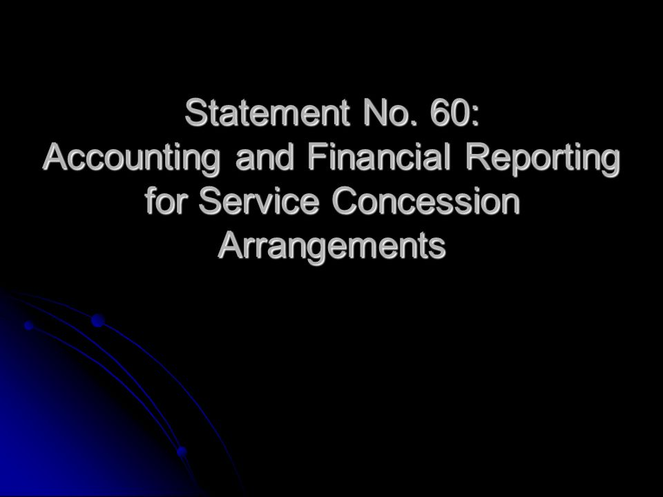Statement No. 60: Accounting and Financial Reporting for Service Concession Arrangements