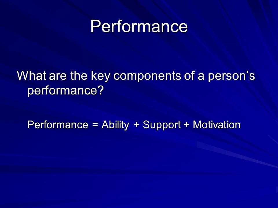 Performance What are the key components of a persons performance.