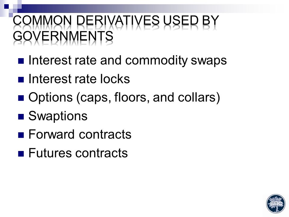 Interest rate and commodity swaps Interest rate locks Options (caps, floors, and collars) Swaptions Forward contracts Futures contracts
