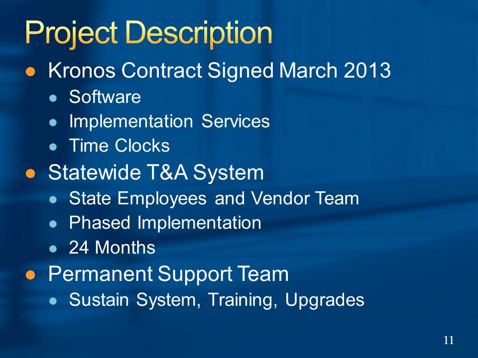 Kronos Contract Signed March 2013 Software Implementation Services Time Clocks Statewide T&A System State Employees and Vendor Team Phased Implementation 24 Months Permanent Support Team Sustain System, Training, Upgrades 11