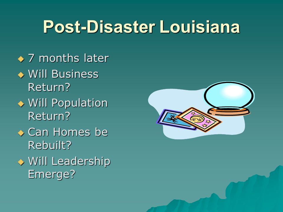 Post-Disaster Louisiana 7 months later 7 months later Will Business Return.
