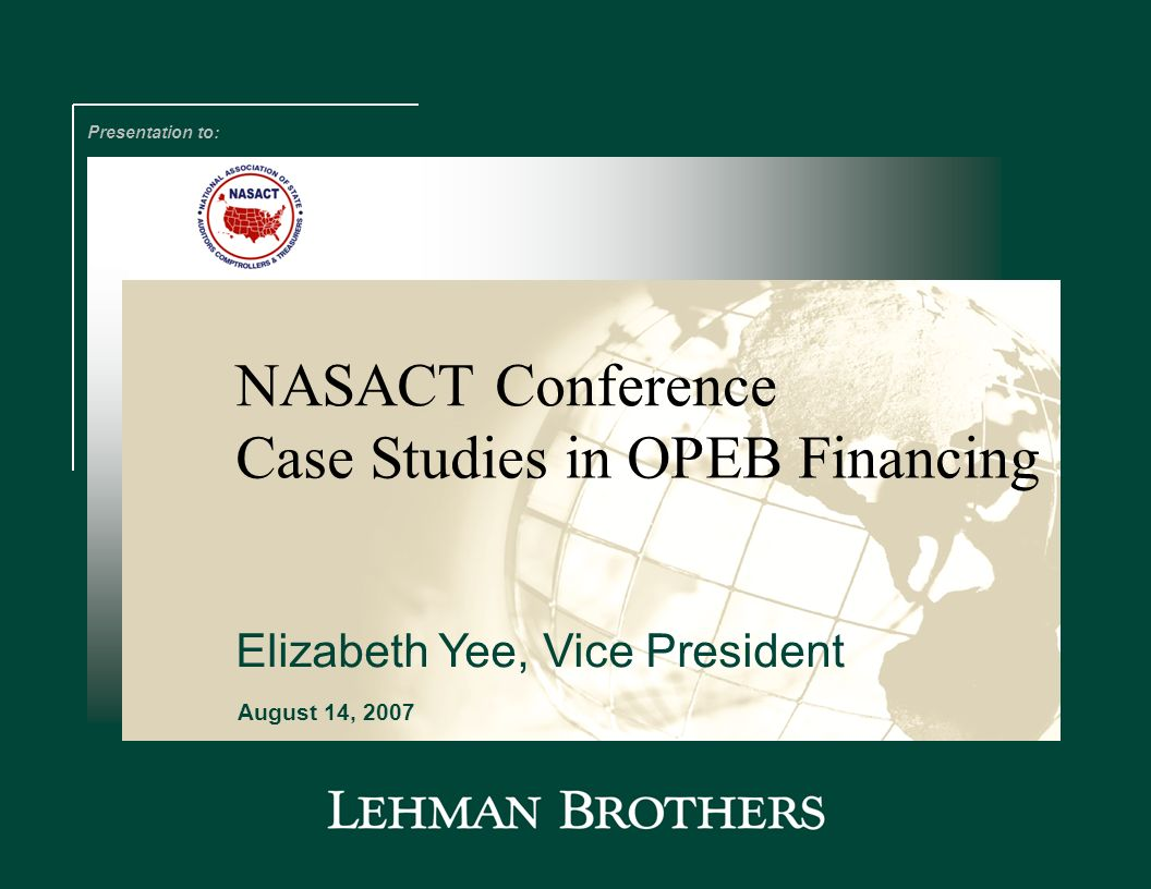 NASACT Conference Presentation to: August 14, 2007 Case Studies in OPEB Financing Elizabeth Yee, Vice President