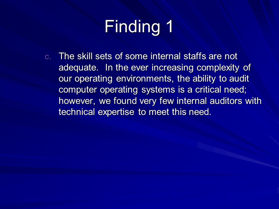 Finding 1 c. The skill sets of some internal staffs are not adequate.