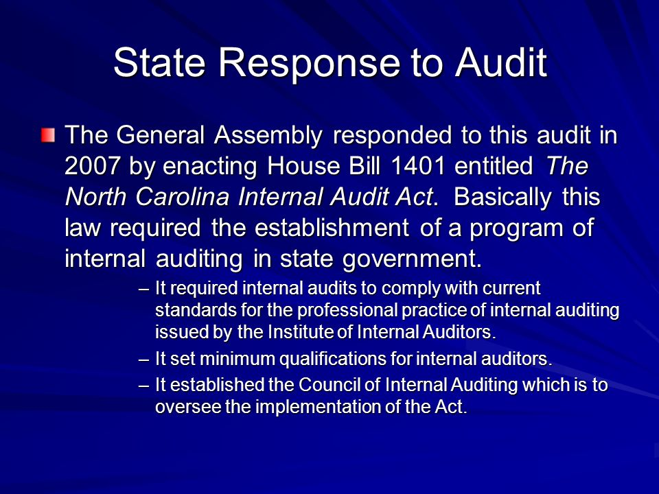 State Response to Audit The General Assembly responded to this audit in 2007 by enacting House Bill 1401 entitled The North Carolina Internal Audit Act.
