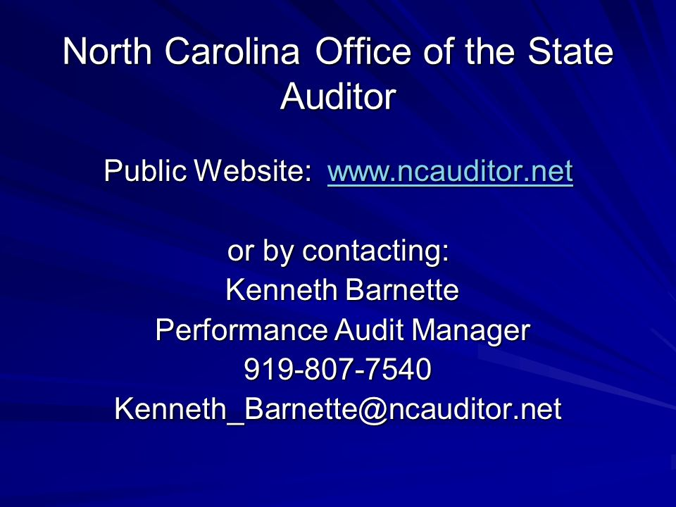 North Carolina Office of the State Auditor Public Website: www.ncauditor.net www.ncauditor.net or by contacting: Kenneth Barnette Kenneth Barnette Performance Audit Manager Performance Audit Manager919-807-7540Kenneth_Barnette@ncauditor.net