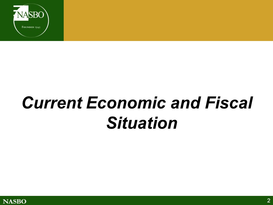 NASBO 2 Current Economic and Fiscal Situation