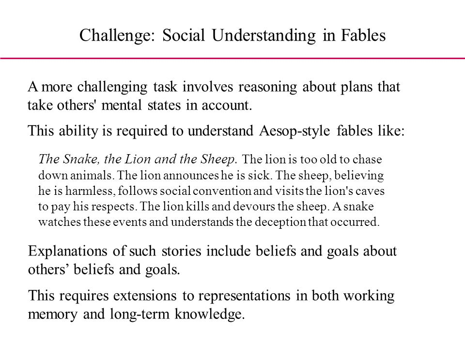 Challenge: Social Understanding in Fables A more challenging task involves reasoning about plans that take others mental states in account.
