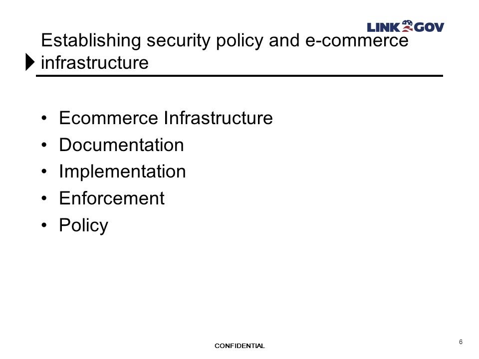 CONFIDENTIAL 6 Establishing security policy and e-commerce infrastructure Ecommerce Infrastructure Documentation Implementation Enforcement Policy
