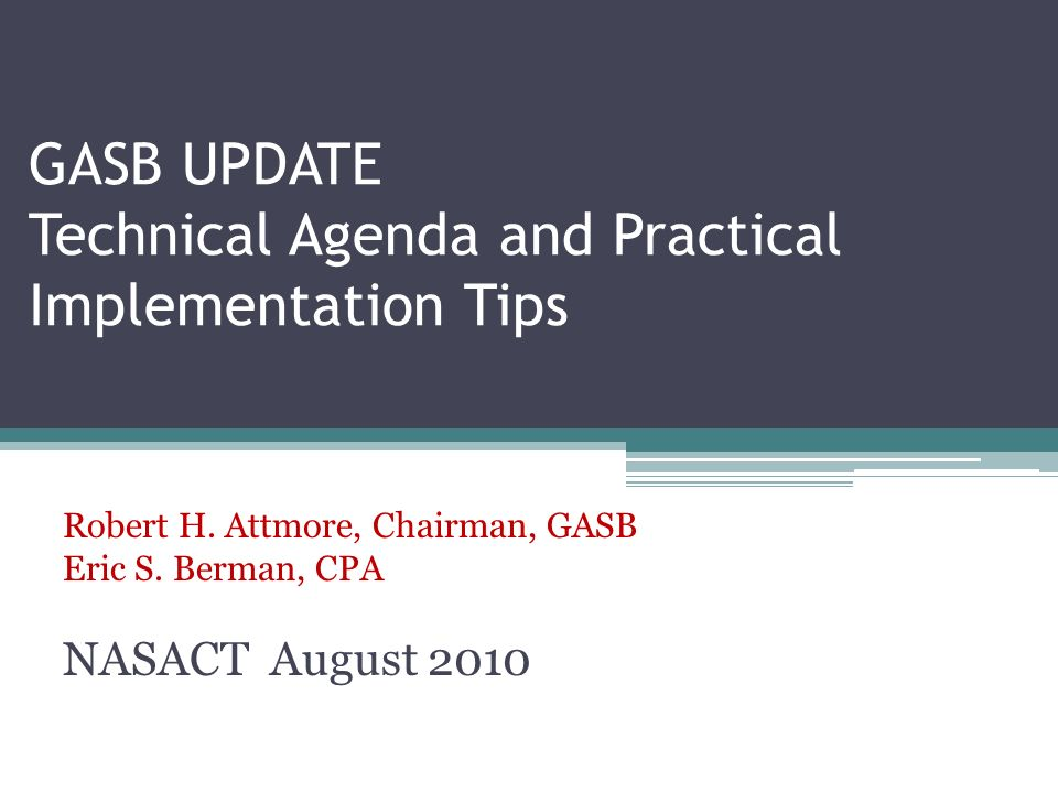 GASB UPDATE Technical Agenda and Practical Implementation Tips Robert H.