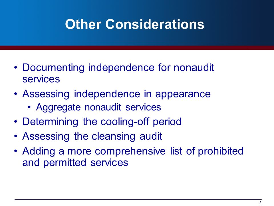 8 Other Considerations Documenting independence for nonaudit services Assessing independence in appearance Aggregate nonaudit services Determining the cooling-off period Assessing the cleansing audit Adding a more comprehensive list of prohibited and permitted services