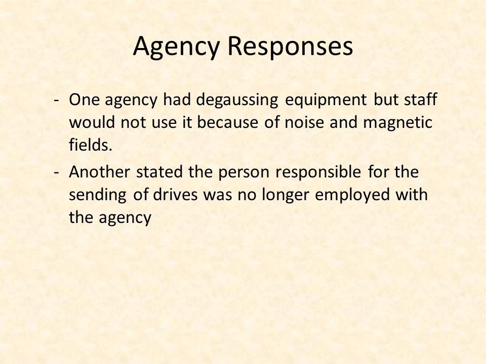 Agency Responses -One agency had degaussing equipment but staff would not use it because of noise and magnetic fields.