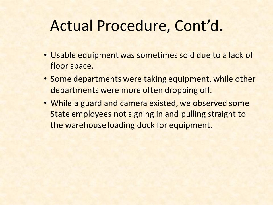 Actual Procedure, Contd. Usable equipment was sometimes sold due to a lack of floor space.
