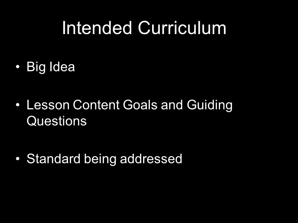 Intended Curriculum Big Idea Lesson Content Goals and Guiding Questions Standard being addressed