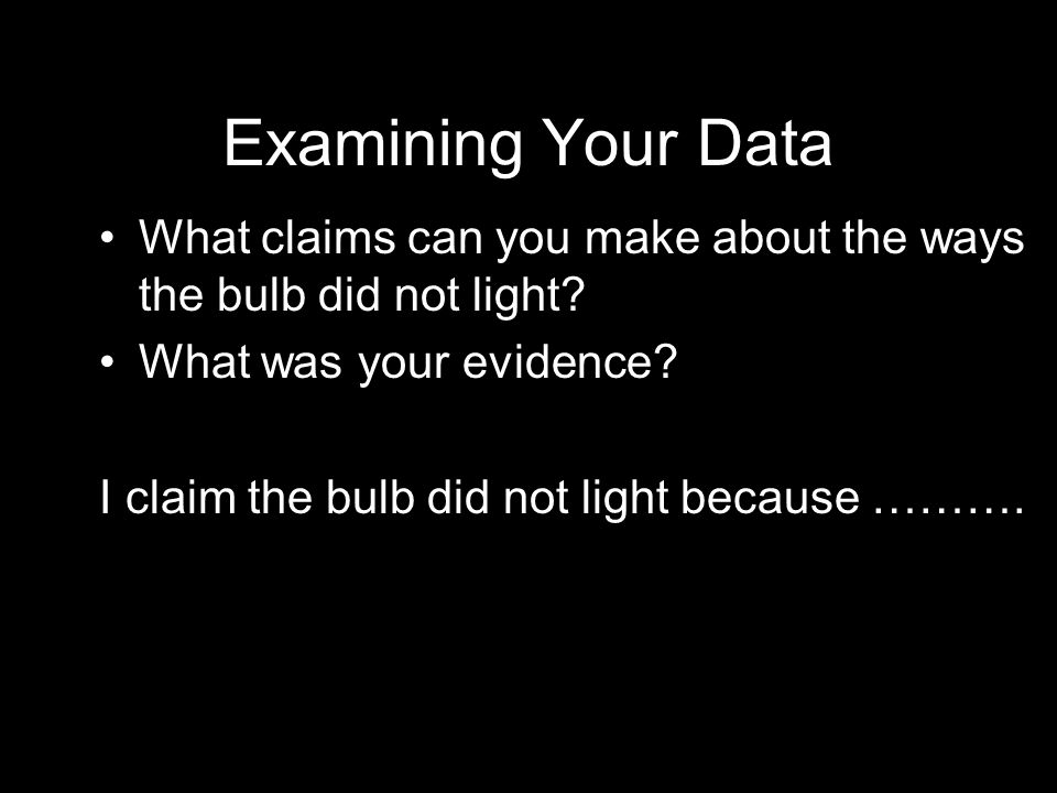 Examining Your Data What claims can you make about the ways the bulb did not light.