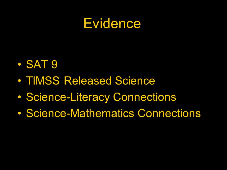 Evidence SAT 9 TIMSS Released Science Science-Literacy Connections Science-Mathematics Connections
