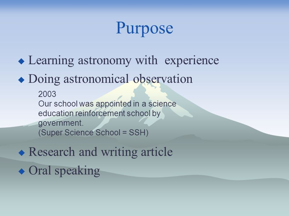 Purpose Learning astronomy with experience Doing astronomical observation Research and writing article Oral speaking 2003 Our school was appointed in a science education reinforcement school by government.