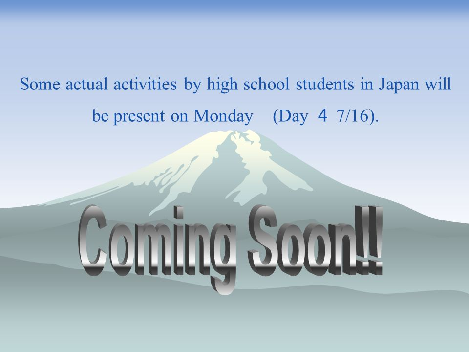 Some actual activities by high school students in Japan will be present on Monday (Day 7/16).