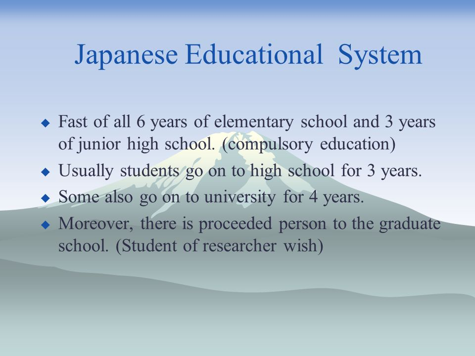 Japanese Educational System Fast of all 6 years of elementary school and 3 years of junior high school.