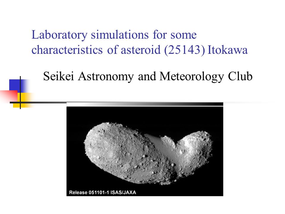Laboratory simulations for some characteristics of asteroid (25143) Itokawa Seikei Astronomy and Meteorology Club