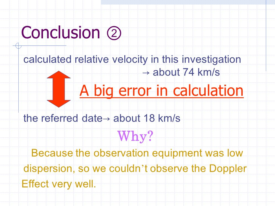 Conclusion calculated relative velocity in this investigation about 74 km/s the referred date about 18 km/s A big error in calculation Why.