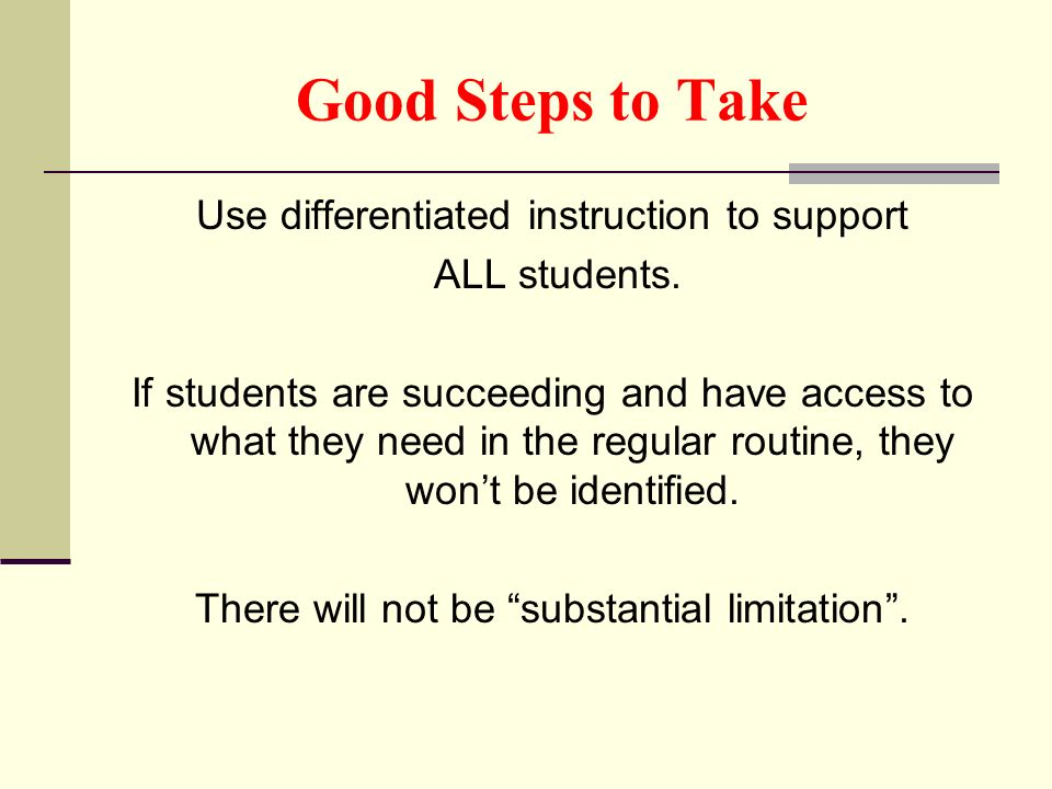 Good Steps to Take Use differentiated instruction to support ALL students.