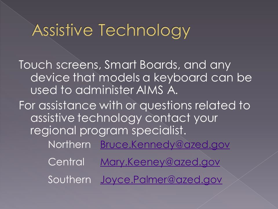 Touch screens, Smart Boards, and any device that models a keyboard can be used to administer AIMS A.