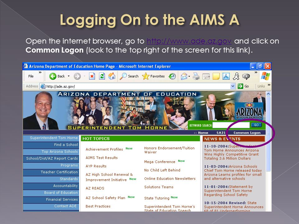 Open the internet browser, go to http://www.ade.az.gov and click on Common Logon (look to the top right of the screen for this link).http://www.ade.az.gov