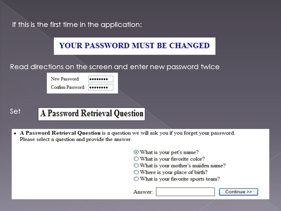 Read directions on the screen and enter new password twice If this is the first time in the application: Roger Set