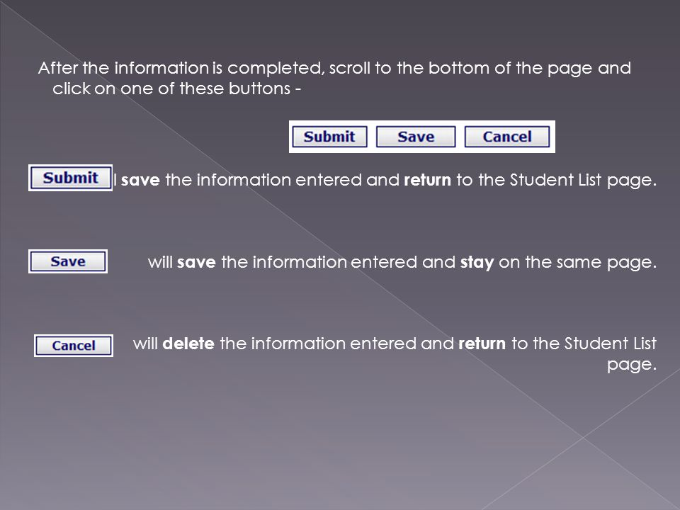 After the information is completed, scroll to the bottom of the page and click on one of these buttons - will save the information entered and return to the Student List page.