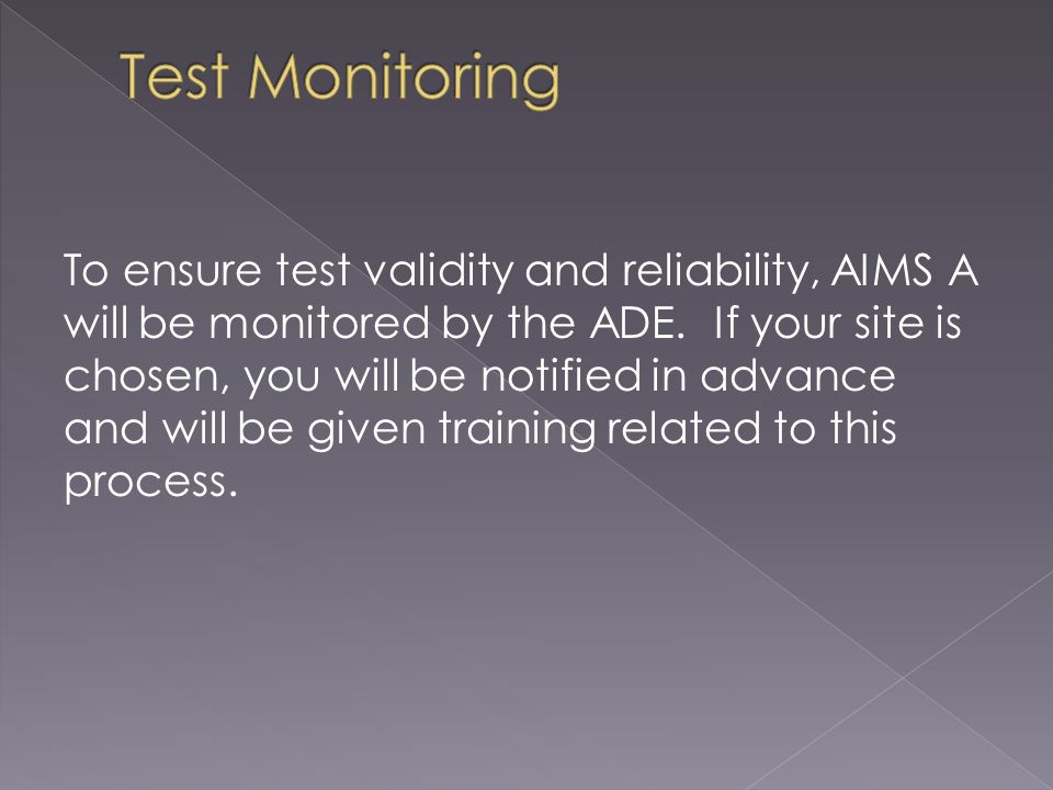 To ensure test validity and reliability, AIMS A will be monitored by the ADE.