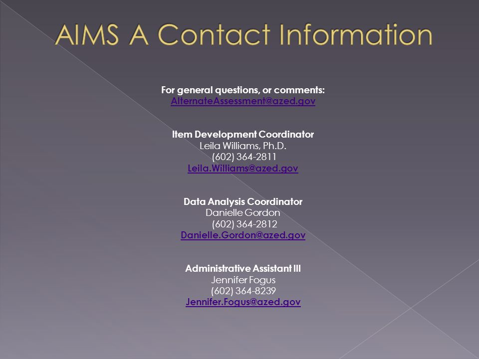 For general questions, or comments: AlternateAssessment@azed.gov Item Development Coordinator Leila Williams, Ph.D.