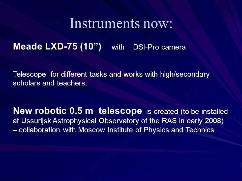 Instruments now: Meade LXD-75 (10) with DSI-Pro camera Telescope for different tasks and works with high/secondary scholars and teachers.