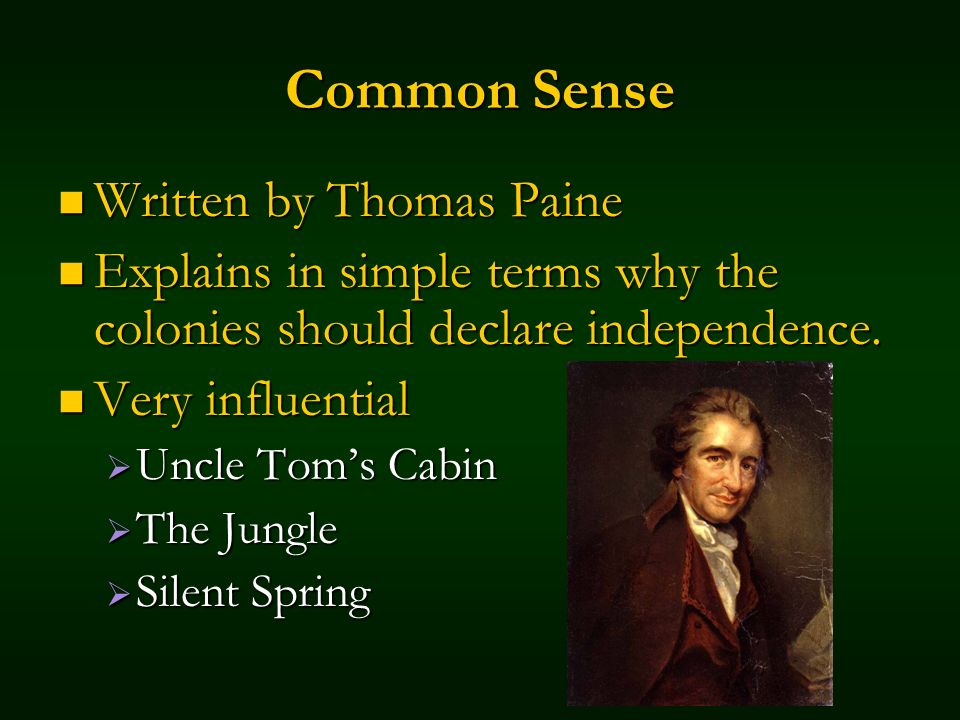Common Sense Written by Thomas Paine Written by Thomas Paine Explains in simple terms why the colonies should declare independence.