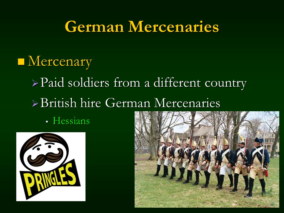 German Mercenaries Mercenary Mercenary Paid soldiers from a different country Paid soldiers from a different country British hire German Mercenaries British hire German Mercenaries Hessians Hessians