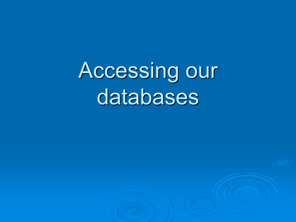 Accessing our databases