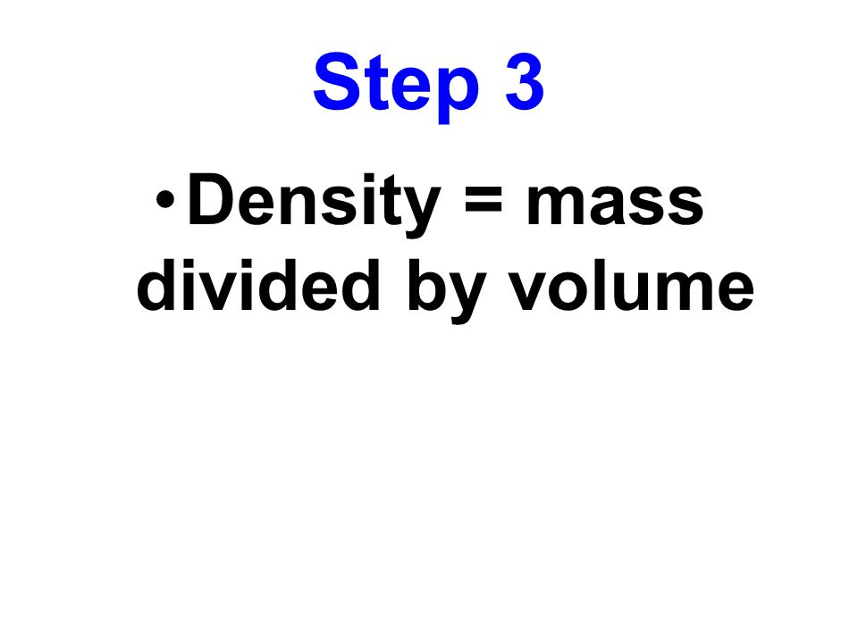 Step 3 Density = mass divided by volume