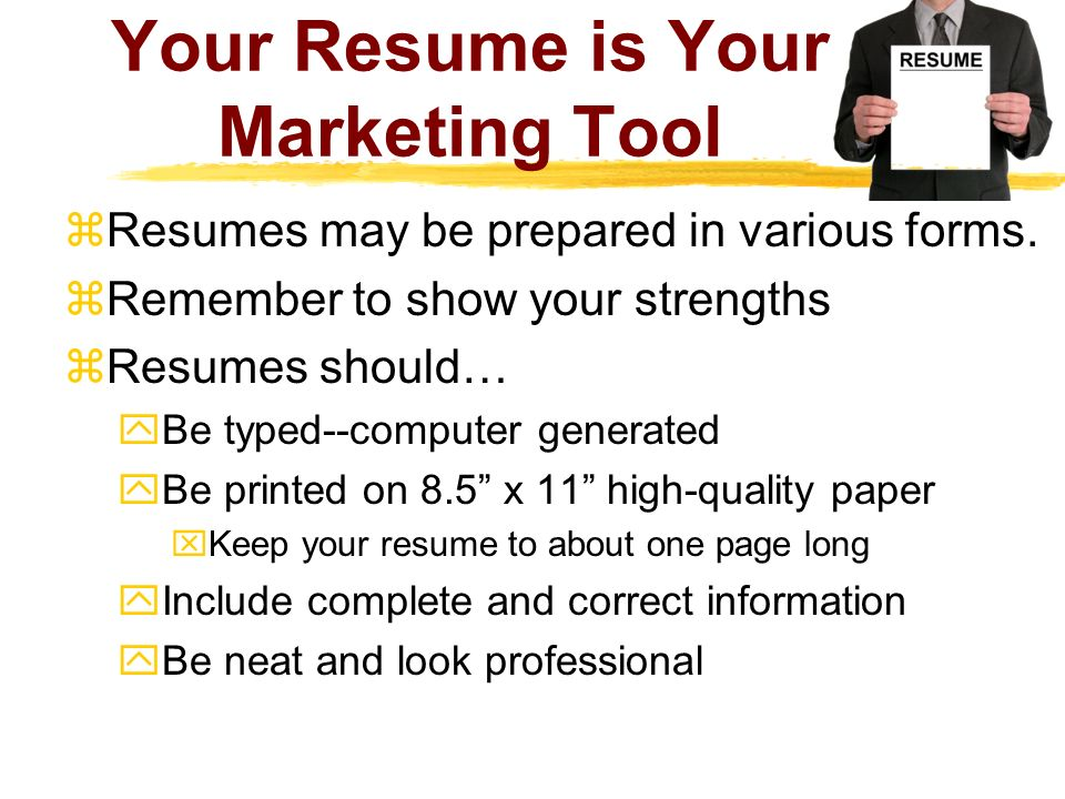 Your Resume is Your Marketing Tool Resumes may be prepared in various forms.